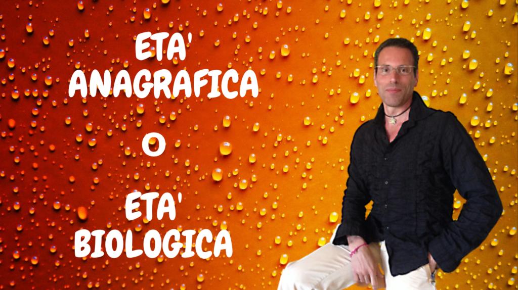 ETA' ANAGRAFICA o ETA' BIOLOGICA?